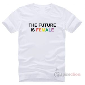 The Future Is female Rainbows Funny Outfits T-Shirt