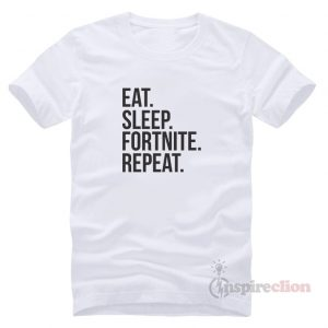 Eat Sleep Fortnite Repeat T-Shirt Trendy Clothes