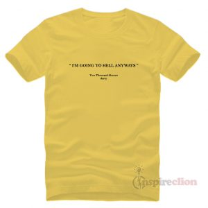 I'M Going To Hell Anyways Funny T-Shirt Trendy Custom