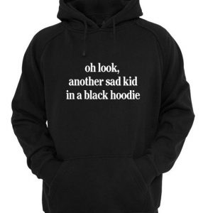 Oh Look Another Sad Kid In A Black Hoodie
