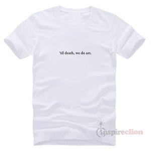 Til Death We Do Art Tumblr Quote T-Shirt Trendy Custom