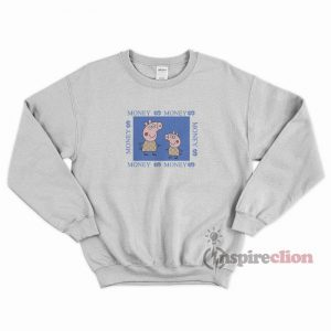 Fancy Gacci Peppa Pig Money Money Funny Sweatshirt