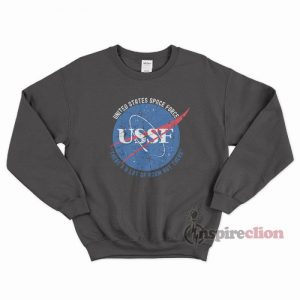 Space Force Because there's a lot of room out there Sweatshirt
