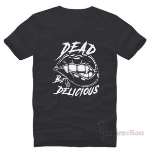 Vampire Dead But Delicious Funny T-Shirt