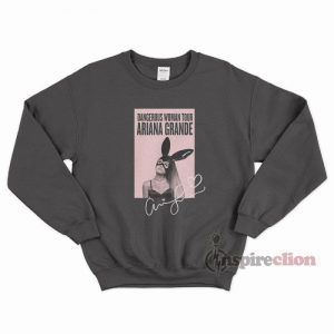 Dangerous Woman Tour Ariana Grande's Sweatshirt