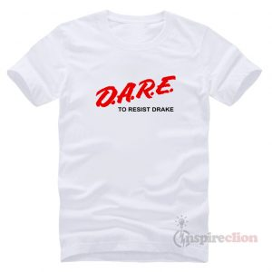 D.A.R.E. To Resist Drake T-shirt Clothes