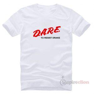 D.A.R.E. To Resist Drake T-shirt Clothes