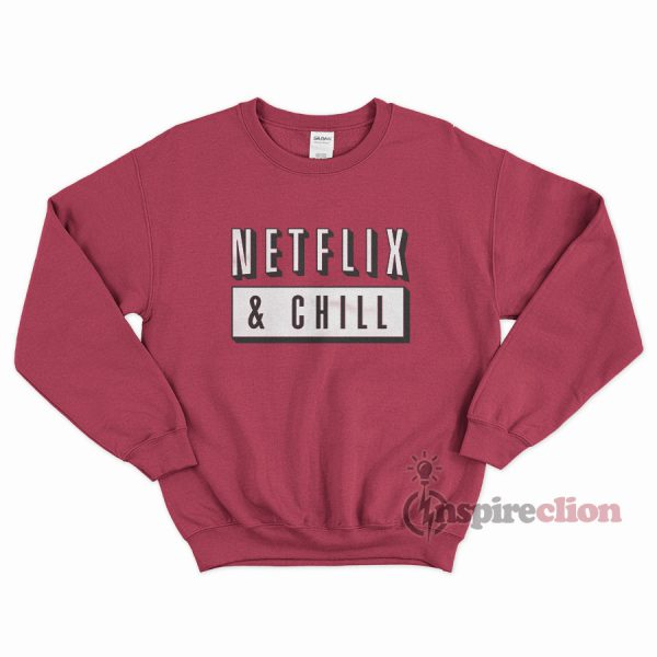 Latest sweatshirt: Netflix Chill