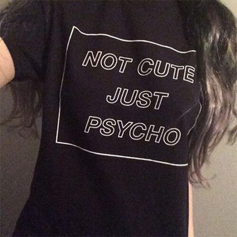 Not Cute Just Psycho T-shirt Trendy