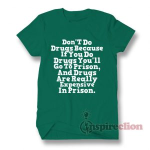 Inspirational Drugs Quotes About Expensive In Prison T-Shirt