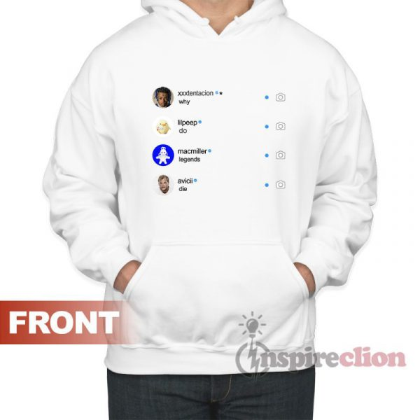 Why Do Legend Die Instagram Respect xxxtencion lilpeep macmiller avicii Instagram Hoodie