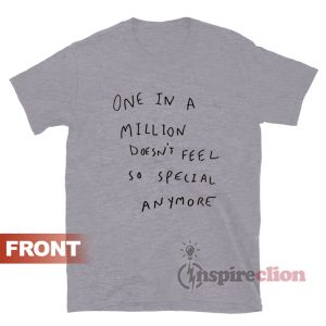 One In A Million Dosn't Feel So Special Anymore T-shirt Unisex