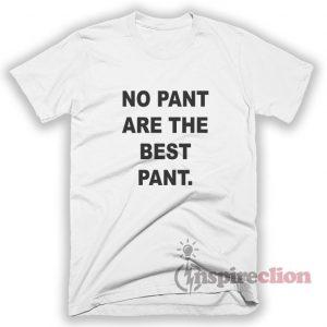 No Pants Are The Best Pants T-Shirt Adult Unisex