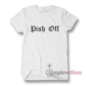Pish Off T-Shirt Adult for Men's And Women's