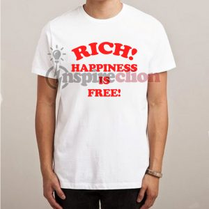 Rich Happiness Is Free T-Shirt Unisex