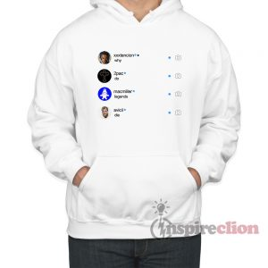 Why Do Legend Die Instagram 2Pac xxxtencion macmiller avicii Instagram Hoodie