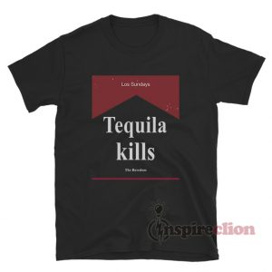 Los Sundays Tequila Kills T-Shirt Unisex