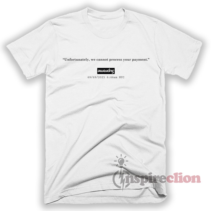 6282c74c5fff Supreme Cannot Process Your Payment Parody T-Shirt- Inspireclion.com