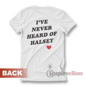 I've Never Heard Of Halsey T-shirt Back