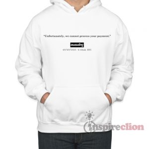 Supreme Parody Cannot Process Your Payment Hoodie Cheap Custom Unisex