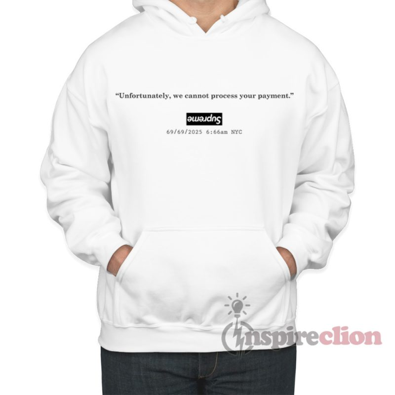 81afbe29d1b Supreme Parody Cannot Process Your Payment Hoodie Cheap Custom Unisex