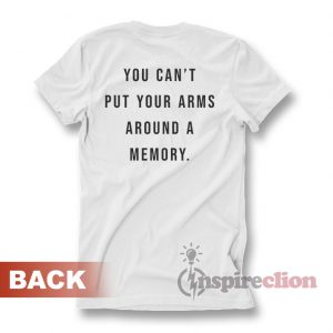 You Can't Put Your Arms Around A Memory T-Shirt