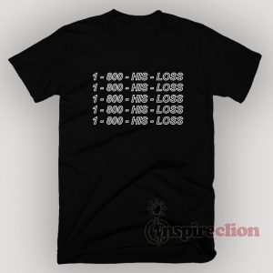 1-800-HIS-LOSS T-Shirt Unisex S, M, L, XL,2XL,3XL