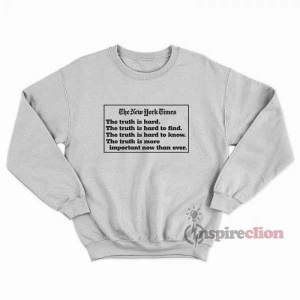 The New York Times Truth Quotes Sweatshirt Unisex