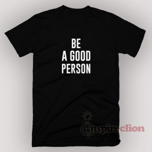 Be A Good Person Quotes T-Shirt Unisex