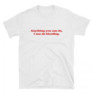 I Can Do Bleeding T-Shirt Unisex