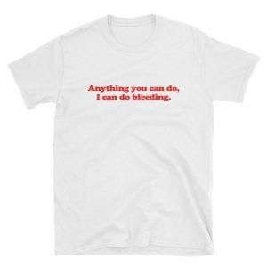 I Can Do Bleeding T-Shirt Unisex