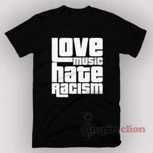 Love Music Hate Racism T-Shirt Unisex
