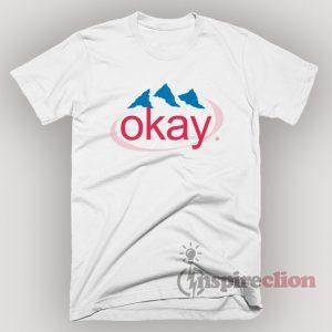 Okay Evian Water Humorous Parody T-Shirt Unisex