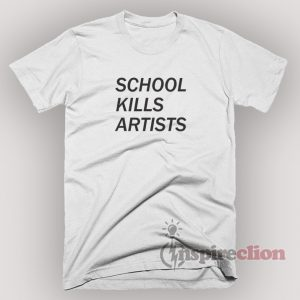 School Kills Artists T-Shirt for Men and Women