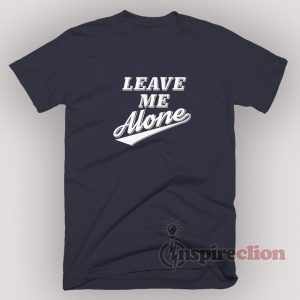 Slogan Leave Me Alone T-shirt