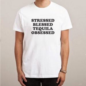 Stressed Blessed Tequila Obsessed T-Shirt Unisex