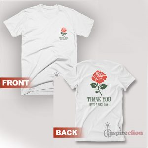 Thank You Rose Logo Have A Nice Day T-Shirt
