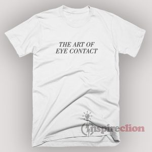 The Art Of Eye Contact T-Shirt Unisex