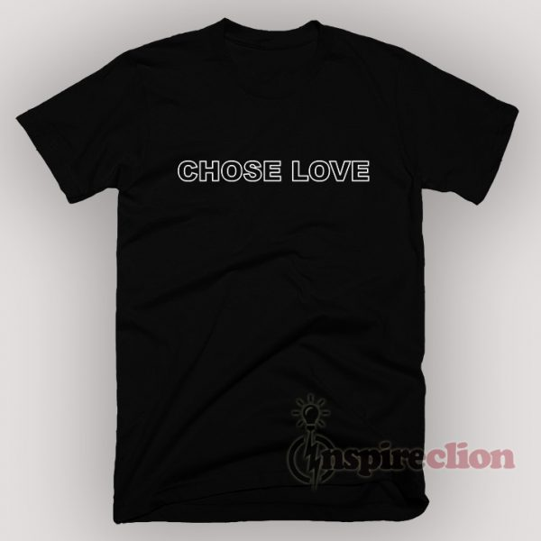 For sale Chose Love T-shirt Unisex Cheap Custom