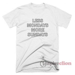 Less Mondays More Sundays T-Shirt Unisex
