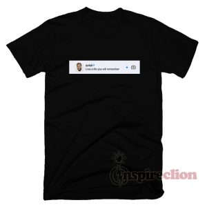 Avicii Quotes Live A Life You Will Remember T-shirt