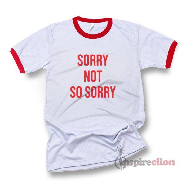 Sorry Not Sorry Ringer T-shirt