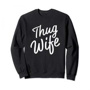 Thug Wife Sweatshirt Funny Women fashion wife
