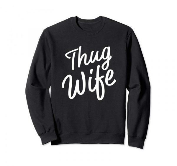 Thug Wife Sweatshirt Funny Women fashion wife