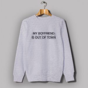 My Boyfriend is Out of Town Sweatshirt Drew Barrymore