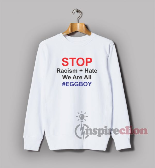 Stop Racism Hate We Are All EGGBOY Quotes Sweatshirt Unisex