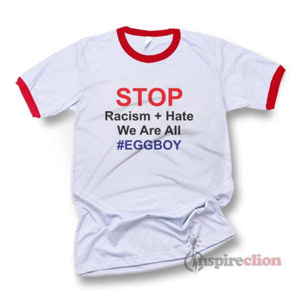 Stop Racism Hate We Are All EGGBOY Ringer T-Shirt