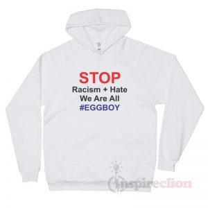 Stop Racism Hate We Are All EGGBOY Hoodie