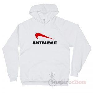 Just Blew It Nike Parody Funny Hoodie