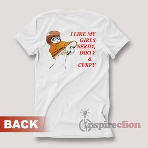 I Like My Girls Dirty Nerdy And Curvy Velma T-Shirt Back